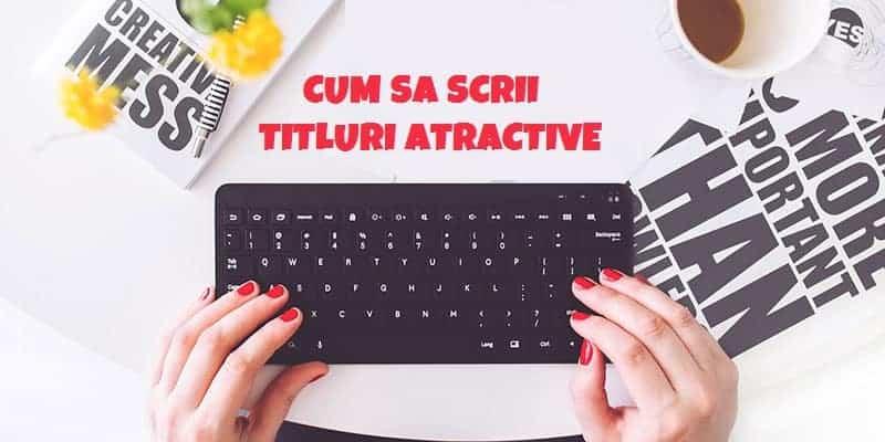11 tehnici prin care poti scrie titluri atractive pentru ofertele tale